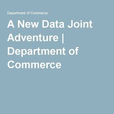 A New Data Joint Adventure | Department of Commerce