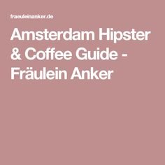 Amsterdam Hipster & Coffee Guide - Fräulein Anker