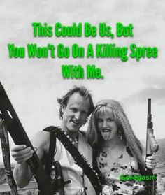 This could be us - natural born killers Micky & Mallory