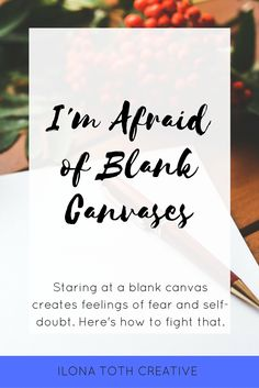 Staring at blank canvases often give me feelings of fear and self-doubt. Here's what I do to combat that and tell myself I am good enough.