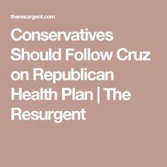 Conservatives Should Follow Cruz on Republican Health Plan | The Resurgent