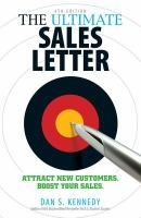 The Ultimate Sales Letter: Attract New Customers, Boost Your Sales, by Dan S. Kennedy