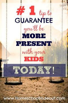 We've got one little secret that guarantees you'll be more present with your kids TODAY! Give it a shot. You have nothing to lose.