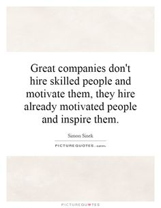 Great companies don't hire skilled people and motivate them, they hire already motivated people and inspire them. Simon Sinek quotes on PictureQuotes.com.