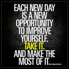 Each new day is a new opportunity to improve yourself. Take it. And make the most of it. - Never ever forget about this. #workhard #eachdayisimportant www.gymquotes.co