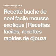 Recette buche de noel facile mousse exotique   Recettes faciles, recettes rapides de djouza