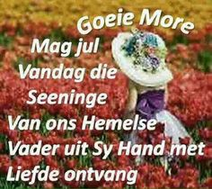 Goeie more Afrikaanse Quotes, Goeie Nag, Goeie More, Good Night Quotes, Quotes And Notes, Good Morning Wishes, Quote Of The Day, Qoutes, Messages