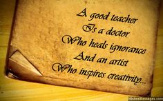 A good teacher is a doctor who heals ignorance and an artist who inspires creativity. via WishesMessages.com