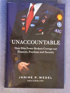Unaccountable : how elite power brokers corrupt our finances, freedom, and security / Janine R. Wedel. - REB JTD MYV Wed