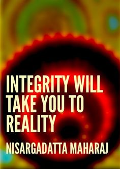 integrity will take you to reality. Wisdom Thoughts, Deep Thoughts, Advaita Vedanta, Spiritual Teachers, Thought Process, Powerful Words, Integrity, Consciousness, Awakening