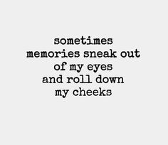 Memories. They don't always have to be bad. Some are good memories too. Nostalgia for what was lost.