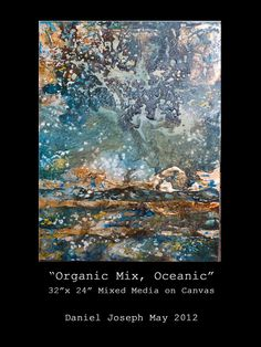 """Organic Mix, Oceanic"" 32""x 24"" Mixed media on canvas. 2012"