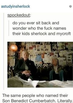 Who names their sons Mycroft and Sherlock? The same people who name their son Be… Who names their sons Mycroft and Sherlock? The same people who name their son Benedict Cumberbatch, that's who. Sherlock Bbc, Sherlock Fandom, Jim Moriarty, Sherlock Quotes, Sherlock Series, Watson Sherlock, Martin Freeman, Benedict Cumberbatch, Hunger Games