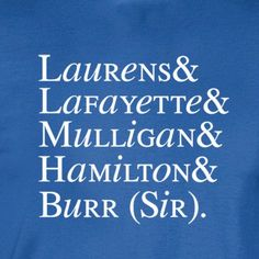 Hamilton Revolutionaries T-Shirt Laurens Lafayette Mulligan Hamilton Burr (Sir). Unique font. White print. Any color shirt. -wickedmoxie- . This listing is for our Unisex Tee. Click the links below fo