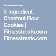 3-ingredient Chestnut Flour Cookies | Fitnesstreats.com Fitnesstreats.com