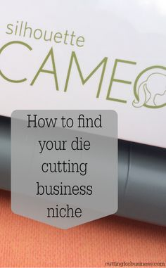 How to Find Your Die Cutting Product Niche in your Silhouette or Cricut business - by cuttingforbusiness.com
