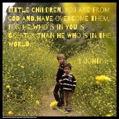 Little children, you are from God and have overcome them, for he who is in you is greater than he who is in the world. 1 John 4:4. Created with the HolyCam app.