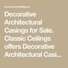 Decorative Architectural Casings for Sale. Classic Ceilings offers Decorative Architectural Casings to enhance the framing around doors and windows.