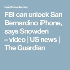 FBI can unlock San Bernardino iPhone, says Snowden –video | US news | The Guardian