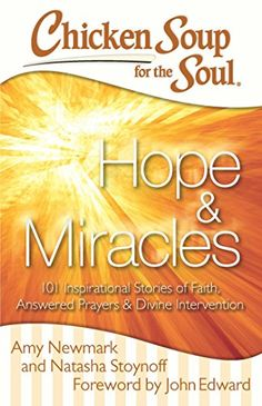 Chicken Soup for the Soul: Hope & Miracles: 101 Inspirational Stories of Faith, Answered Prayers, and Divine Intervention by Amy Newmark
