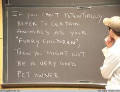 "Surviving the World - Lesson 531 - Pets    If you can't potentially refer to certain animals as your ""furry children"", then you might not be a very good pet owner."