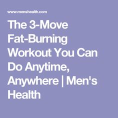 The 3-Move Fat-Burning Workout You Can Do Anytime, Anywhere | Men's Health