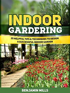 Indoor Gardening Books Free today blossoming gardens tips and techniques for gardens in free today amazon indoor gardening 35 helpful tips techniques to design workwithnaturefo