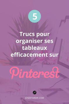5 trucs pour organiser ses tableaux efficacement sur Pinterest et pour augmenter la visibilité de votre blogue ou entreprise.