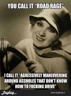 Road rage, this describes me and how i drive perfectly!