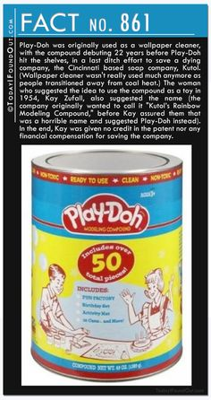 Fact 861: Play-Doh was originally used as a wallpaper cleaner, with the