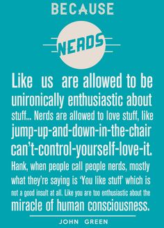 Being called a 'nerd' is seen as a bad thing in our society. But since when is it bad to really love learning? Why is it looked down upon to enjoy school? It shouldn't be. Students should love learning and parents should work hard to fuel that love of learning in their children. One day I hope being a nerd is cool and seen as a compliment.