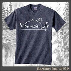 Mountain Life t-shirt #041 rock climbing,hiking,camping,outdoors,fun,country,camper,log cabin,clothing,god,gifts,guys,ladies teens, teenager