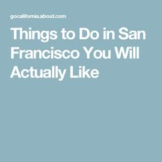 Things to Do in San Francisco You Will Actually Like