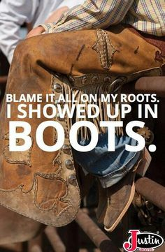 """""""Blame it all on my roots. I showed up in BOOTS."""" Justin Boots - available at the Chick's retail store!"""
