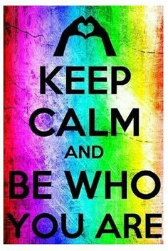 Be Calm & Be Who You Are