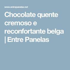 Chocolate quente cremoso e reconfortante belga | Entre Panelas