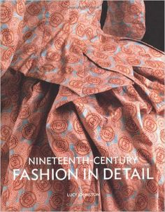 Nineteenth Century Fashion in Detail: Lucy Johnston: 9781851775729: Amazon.com: Books