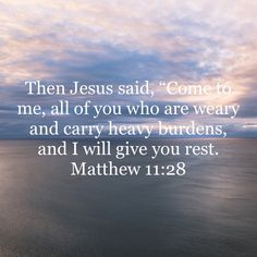 """Then Jesus said, """"Come to me, all of you who are weary and carry heavy burdens, and I will give you rest. Pray Quotes, Bible Verses Quotes Inspirational, Scripture Quotes, Jesus Quotes, Faith Quotes, Bible Words, Bible Scriptures, God Words Of Wisdom, Jesus Is Life"""