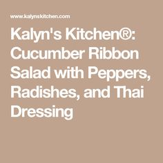 Kalyn's Kitchen®: Cucumber Ribbon Salad with Peppers, Radishes, and Thai Dressing