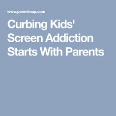 Curbing Kids' Screen Addiction Starts With Parents