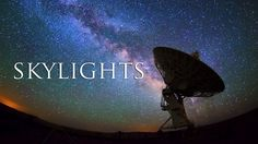 Skylights - A Timelapse Film by Knate Myers #timelapse #space #night