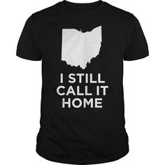 Get yours hot I Still Call It Home Local Ohio Pride Best Gift Shirts & Hoodies.  #gift, #idea, #photo, #image, #hoodie, #shirt, #christmas