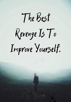 The best revenge is to improve yourself. Revenge Quotes, The Best Revenge, Positive Outlook, Mindfulness Quotes, Helping People, Positive Quotes, Improve Yourself, Meant To Be, Encouragement