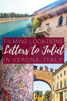 Letters to Juliet Filming Locations in Verona, Italy: where to head for a real love story in the fairy city of Verona, Veneto, Italy