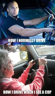 Lol, so....true! But more of grandma in Cali since speeding tix are outrageous!