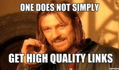 One does not simply get high quality links #linkbuilding #seo