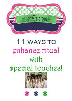 Sorority rituals are all about history, tradition and serious commitments. Sometimes this can be a bit dull and repetitive for sisters. If members can ENJOY rituals more, they will respect them and find the deeper significance within. To bring more life to chapter ceremonies ~ enhance your events with these tips  special touches!
