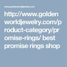 http://www.goldenworldjewelry.com/product-category/promise-rings/  best promise rings shop