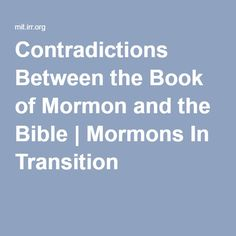 Contradictions Between the Book of Mormon and the Bible | Mormons In Transition