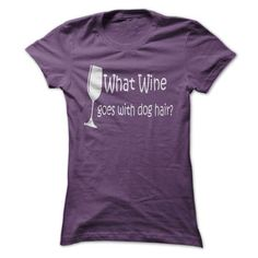 What Wine Goes With Dog Hair? - #pocket tee #sweater coat. BUY TODAY AND SAVE => https://www.sunfrog.com/Pets/What-Wine-Goes-With-Dog-Hair.html?68278